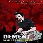 Dement | Lyle Perez-Tinics