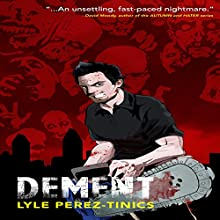 Dement (       UNABRIDGED) by Lyle Perez-Tinics Narrated by Matt Butcher