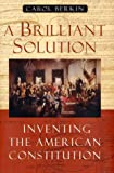 A Brilliant Solution: Inventing the American Constitution (0151009481) by Carol Berkin