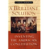 A Brilliant Solution: Inventing the American Constitution ~ Carol Berkin