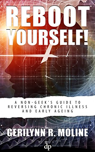 Reboot Yourself!: A Non-Geek's Guide to Reversing Chronic Illness and Early Aging PDF