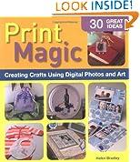 Print Magic!: Creating Crafts Using Digital Photos and Art