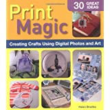 Print Magic!: Creating Crafts Using Digital Photos and Art ~ Helen Bradley