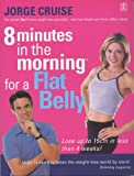 8 Minutes in the Morning for a Flat Belly (1405077379) by Cruise, Jorge