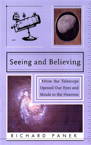 Seeing And Believing: A Short History Of The Telescope And How We Look At The Universe