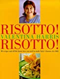 Risotto! Risotto!: 85 Recipes and All the Know-how You Need to Make Italy's Famous Rice Dish