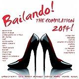 Bailando! The Compilation 2014 - 50 Latin Dance Hits (Urban Latin Hits, Salsa, Bachata, Merengue, Cubaton, Mambo, Tropical, Kuduro)