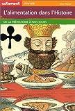 L'Alimentation dans l'histoire : De la préhistoire à nos jours