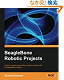 BeagleBone Robotic Projects: Create Complex and Exciting Robotic Projects With the Beaglebone Black