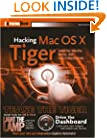 Hacking Mac OS X Tiger: Serious Hacks, Mods and Customizations (ExtremeTech)