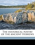 img - for The historical poetry of the ancient Hebrews Volume 1 book / textbook / text book