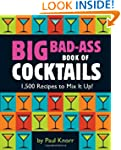 Big Bad-Ass Book of Cocktails: 1,500...