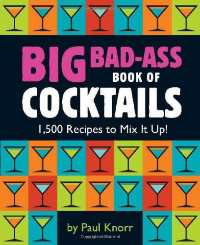 Big-Bad-Ass-Book-of-Cocktails-1500-Recipes-to-Mix-It-Up
