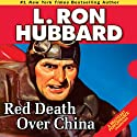 Red Death Over China (       UNABRIDGED) by L. Ron Hubbard Narrated by R. F. Daley, Jim Meskimen