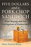 img - for Five Dollars and a Pork Chop Sandwich: Vote Buying and the Corruption of Democracy book / textbook / text book