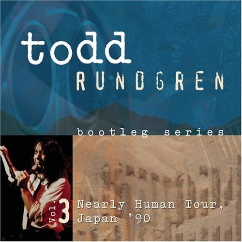 Todd Rundgren - Bootleg Series, Vol. 3: Nearly Human Tour, Japan 90 - Zortam Music