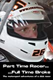 Part time racer...Full time broke: The motorsport adventures of a club racer