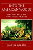 Into the American Woods: Negotiators on the Colonial Pennsylvania (0393046761) by James H. Merrell