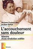 echange, troc Marianne Caron-Leulliez, Jocelyne George - L'accouchement sans douleur : Histoire d'une révolution oubliée