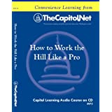 How to Work the Hill Like a Pro: Top Lobbying Strategies, Compliance, and Formulating a Legislative Action Plan (Capitol Learning Audio Course) ~ TheCapitol.Net