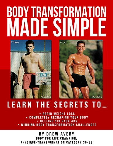 Body Transformation Made Simple: Learn the Secrets to Rapid Weight Loss, Completely Reshaping Your Body, Getting Six Pack Abs, and Winning Body Transformation Challenges