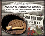 Aquila's Drinking Gourd: A Story of the Underground Railroad (Scrapbooks of America)