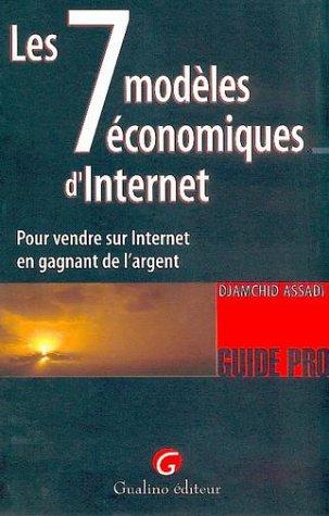 Les sept modèles économiques d'Internet (French Edition)