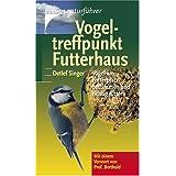 """Vogeltreffpunkt Futterhaus: V�gel am Futterplatz bestimmen und richtig f�tternvon """"Detlef Singer"""""""
