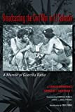 Broadcasting the Civil War in El Salvador: A Memoir of Guerrilla Radio (Llilas Translations from Latin America)