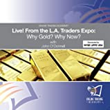 Why Gold? Why Now? Live! From the L.A. Traders Expo with John O'Donnell
