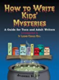 How to Write Kids' Mysteries: A Guide for Teen And Adult Writers