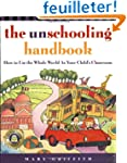 The Unschooling Handbook: How to Use...