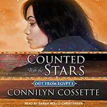 Counted with the Stars: Out from Egypt, Book 1 | Livre audio Auteur(s) : Connilyn Cossette Narrateur(s) : Sarah Mollo-Christensen