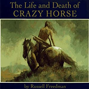 The Life and Death of Crazy Horse | [Russell Freedman]