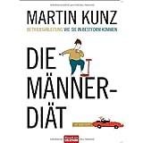 """Die M�nner-Di�t: Wie Sie in Bestform kommen - Betriebsanleitungvon """"Martin Kunz"""""""