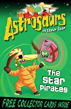 Astrosaurs 10: The Star Pirates Steve Cole