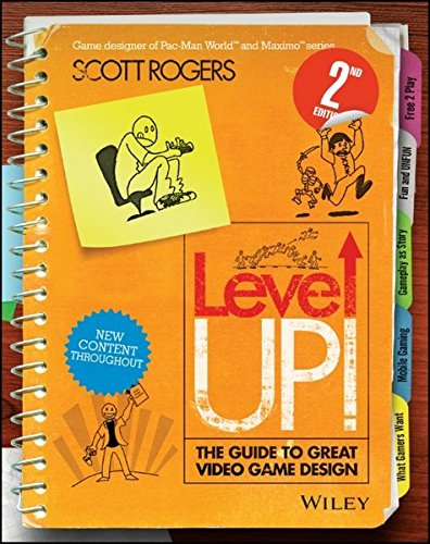 Level Up! The Guide to Great Video Game Design: The Guide to Great Video Game Design