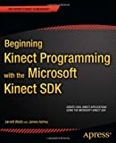 Jarrett Webb Beginning Kinect Programming with the Microsoft Kinect SDK (Expert's Voice in Microsoft)