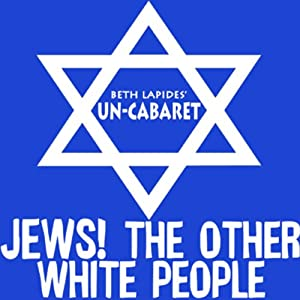 Jews! The Other White People | [Un-Cabaret]