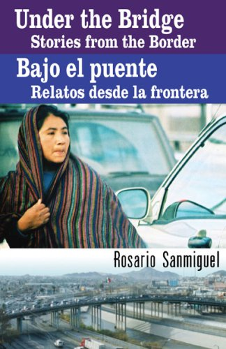 Under the Bridge/ Bajo el puente: Stories from the Border/ Relatos desde la frontera