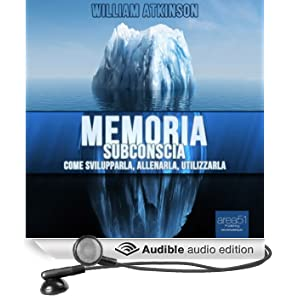 Memoria subconscia: Come svilupparla, allenarla, utilizzarla: [Memory: How to Develop, Train, and Use It] (Unabridged)