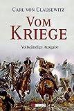 Vom Kriege: vollständige Ausgabe - Carl von Clausewitz