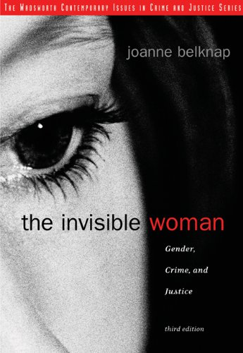 The Invisible Woman: Gender, Crime, and Justice...