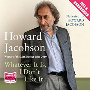 Whatever It Is, I Don't Like It | [Howard Jacobson]