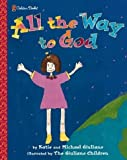 img - for All the Way to God (Family Storytime) by Giuliano, Katie, Giuliano, Michael (1999) Hardcover book / textbook / text book
