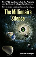 The Millionaire Silence: Now you can know what the Ancients and Geniuses of All Ages have known... (English Edition)