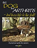 My dog has arthritis ... but lives life to the full! (English Edition)
