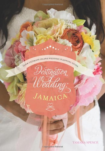 Destination Wedding: Jamaica: The essential guide to planning your ultimate Jamaica wedding