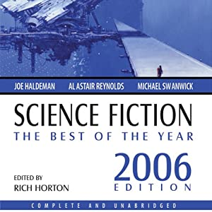 Science Fiction: The Best of the Year 2006 | [Joe Haldeman, James Patrick Kelly, Stephen Leigh, Wil McCarthy, Susan Palwick, Tom Purdom, Robert Reed, Alastair Reynolds]