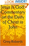 Jesus Is God: Commentary on the Deity...